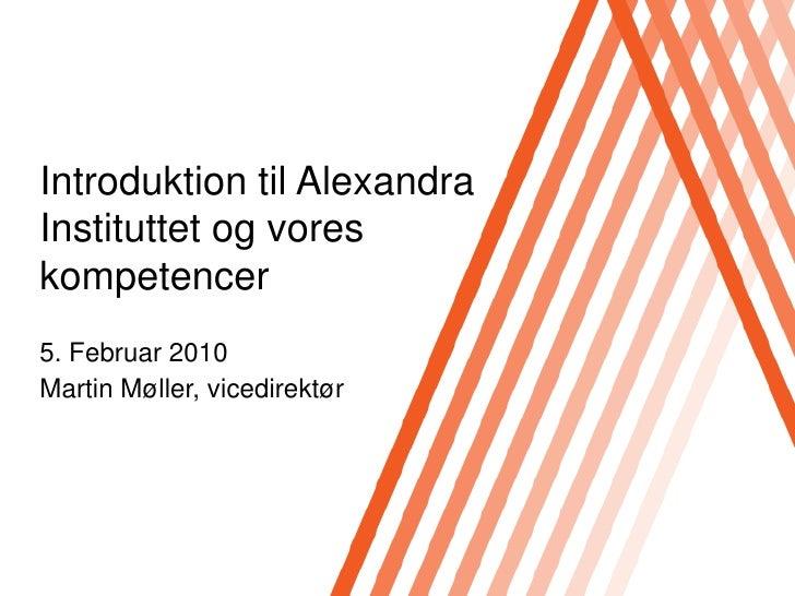 Introduktiontil Alexandra Instituttet og voreskompetencer<br />5. Februar 2010<br />Martin Møller, vicedirektør<br />