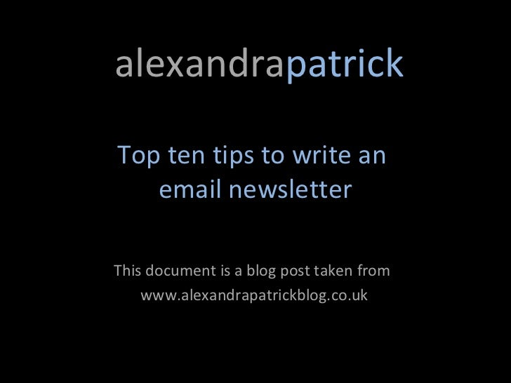 alexandrapatrickTop ten tips to write an   email newsletterThis document is a blog post taken from    www.alexandrapatrick...