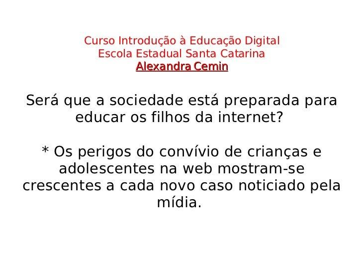 Curso Introdução à Educação Digital Escola Estadual Santa Catarina Alexandra Cemin Será que a sociedade está preparada par...