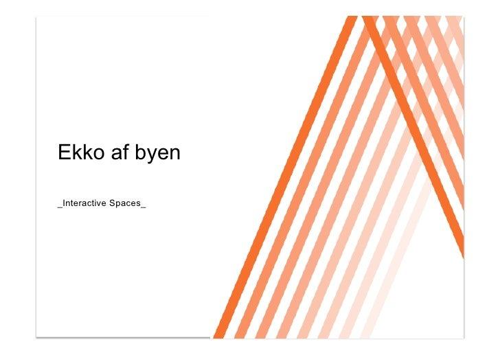 Click to edit Master title style     Ekko af byen  _Interactive Spaces_