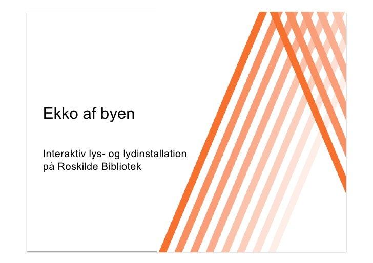 """2010 Sorø """"Ekko af byen - Interaktiv lys- og lydinstallation på Roskilde Bibliotek"""""""