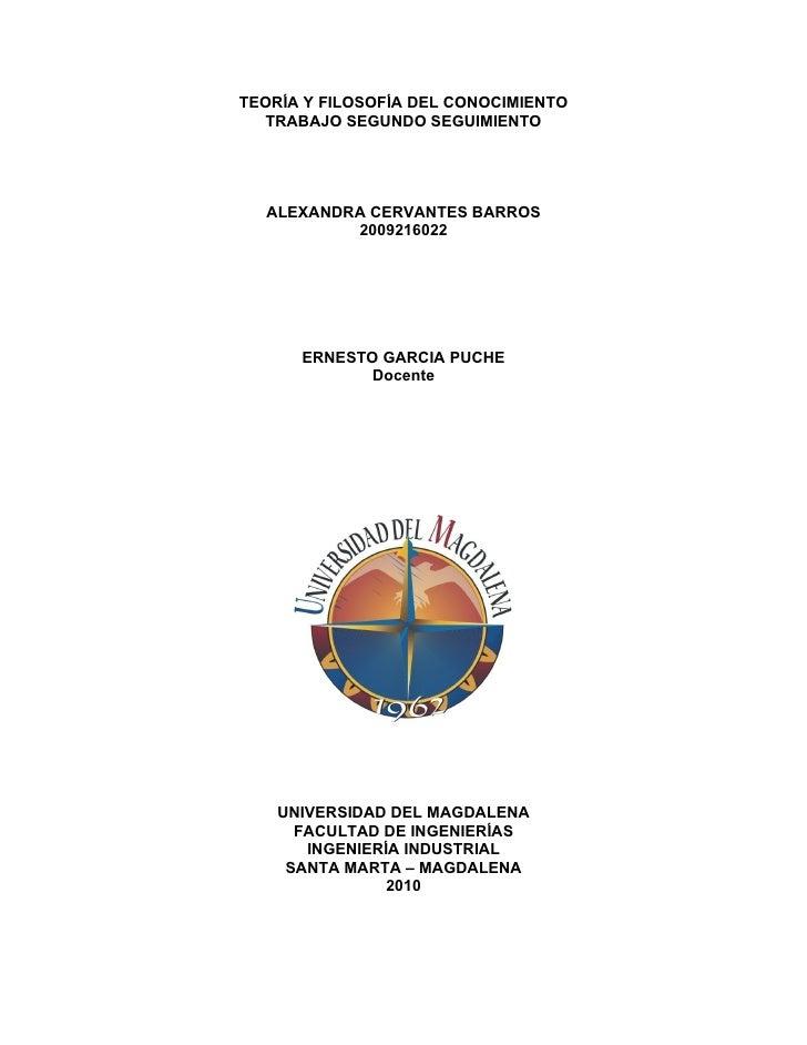 TEORÍA Y FILOSOFÍA DEL CONOCIMIENTO    TRABAJO SEGUNDO SEGUIMIENTO       ALEXANDRA CERVANTES BARROS           2009216022  ...