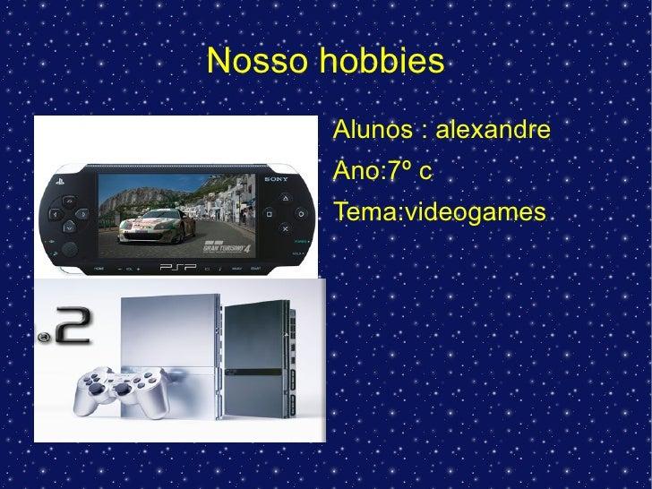 Nosso hobbies <ul><li>Alunos : alexandre