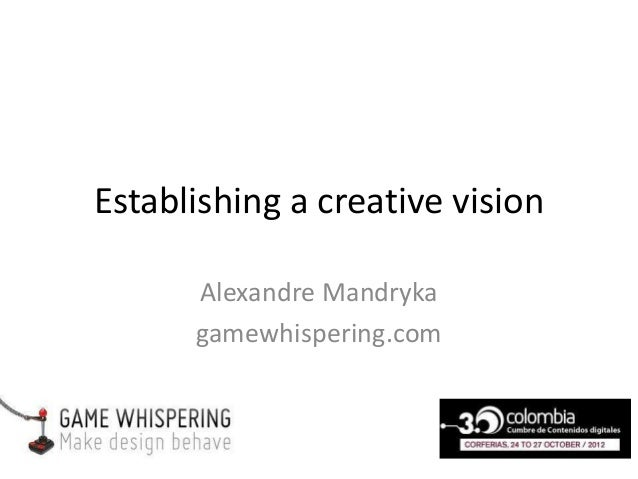 Establishing a creative vision      Alexandre Mandryka      gamewhispering.com