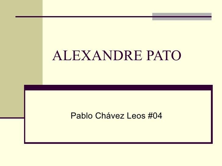 ALEXANDRE PATO Pablo Chávez Leos #04
