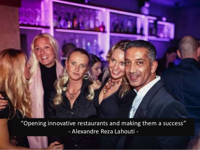 """Opening innovative restaurants and making them a success"" - Alexandre Reza Lahouti -"