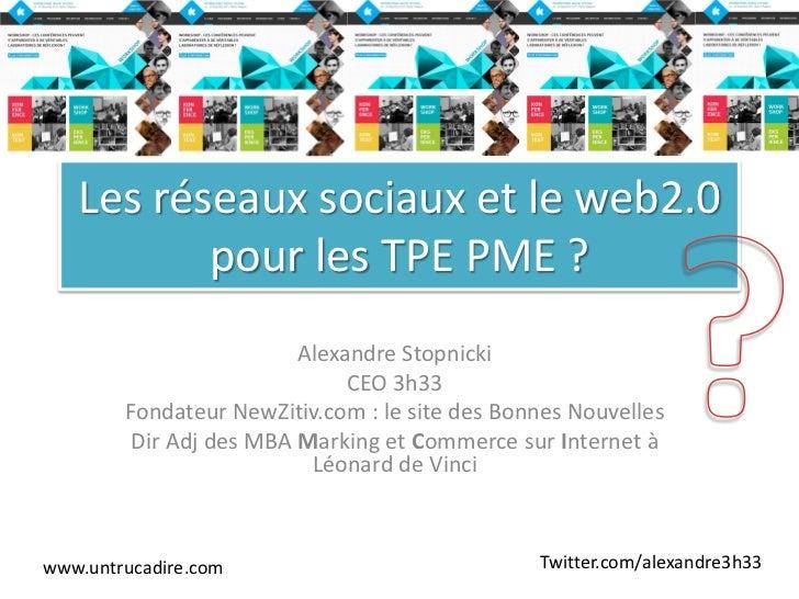 Les réseaux sociaux et le web2.0          pour les TPE PME ?                         Alexandre Stopnicki                  ...