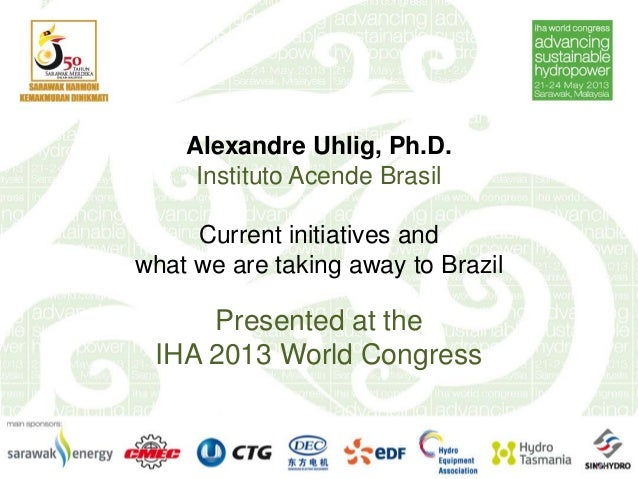 IHA 2013 World Congress: Instituto Acende Brasil: Current initiatives and what we are taking away to Brazil