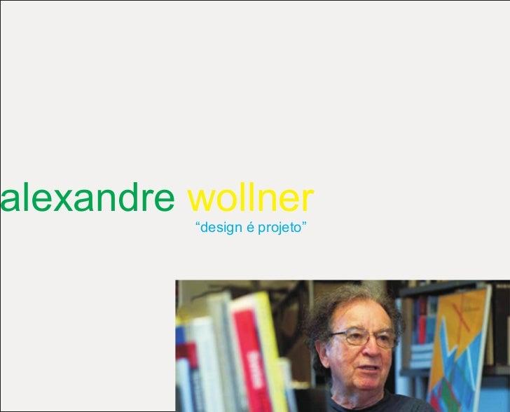 """alexandre wollner          """"design é projeto"""""""