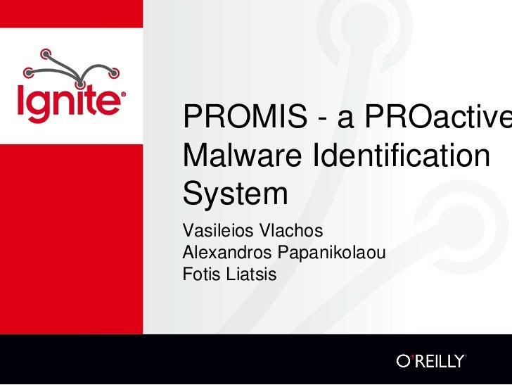PROMIS - a PROactiveMalware IdentificationSystemVasileios VlachosAlexandros PapanikolaouFotis Liatsis