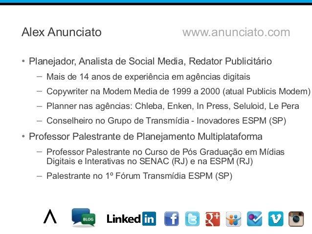 Alex Anunciato www.anunciato.com • Planejador, Analista de Social Media, Redator Publicitário – Mais de 14 anos de experiê...