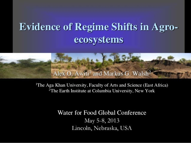 Evidence of Regime Shifts in Agroecosystems Alex O. Awiti1 and Markus G. Walsh2 1The  Aga Khan University, Faculty of Arts...