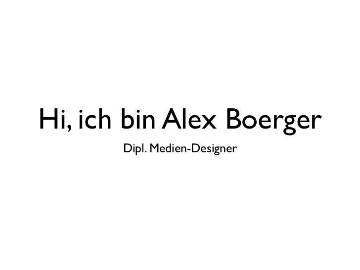 Hi, ich bin Alex Boerger       Dipl. Medien-Designer