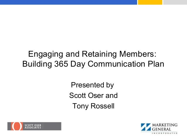 Engaging and Retaining Members: Building 365 Day Communication Plan Presented by Scott Oser and Tony Rossell