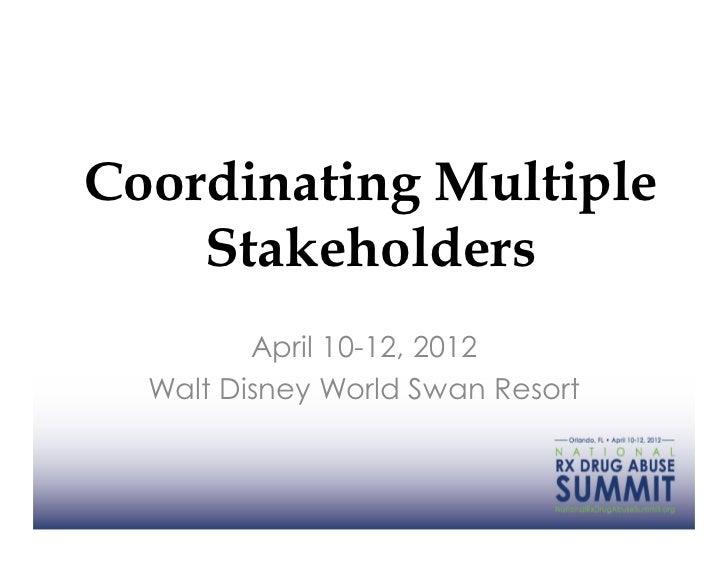 Coordinating Multiple    Stakeholders         April 10-12, 2012  Walt Disney World Swan Resort