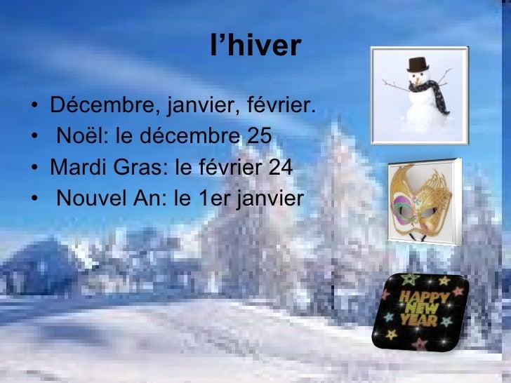 l'hiver <ul><li>Décembre, janvier, f é vrier. </li></ul><ul><li>Noël: le décembre 25 </li></ul><ul><li>Mardi Gras: le f é ...