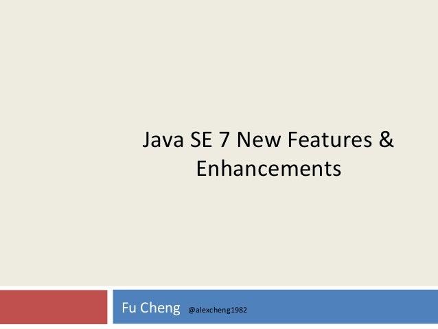Java SE 7 New Features &EnhancementsFu Cheng @alexcheng1982