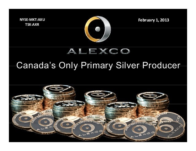 NYSE‐MKT:AXU               February 1, 2013   TSX:AXRCanada sCanada's Only Primary Silver Producer