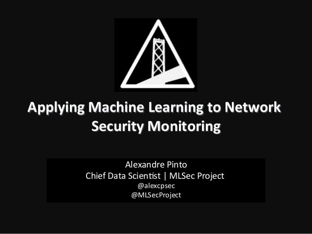 Applying  Machine  Learning  to  Network   Security  Monitoring    Alexandre  Pinto    Chief  Data  ...