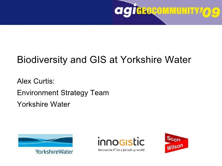 Biodiversity and GIS at Yorkshire Water Alex Curtis:  Environment Strategy Team Yorkshire Water