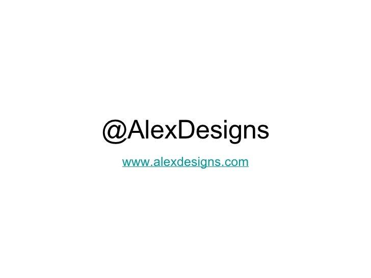 @AlexDesigns <ul><li>www.alexdesigns.com </li></ul>