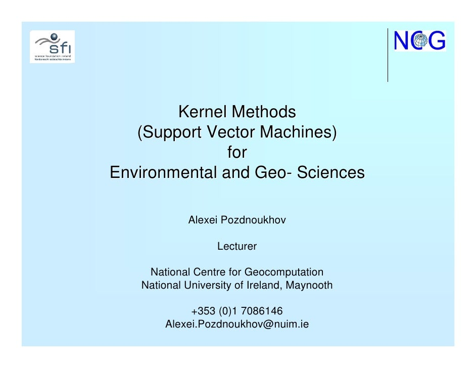 Kernel based models for geo- and environmental sciences- Alexei Pozdnoukhov – National Centre for Geocomputation, National University of Ireland , Maynooth (Ireland)
