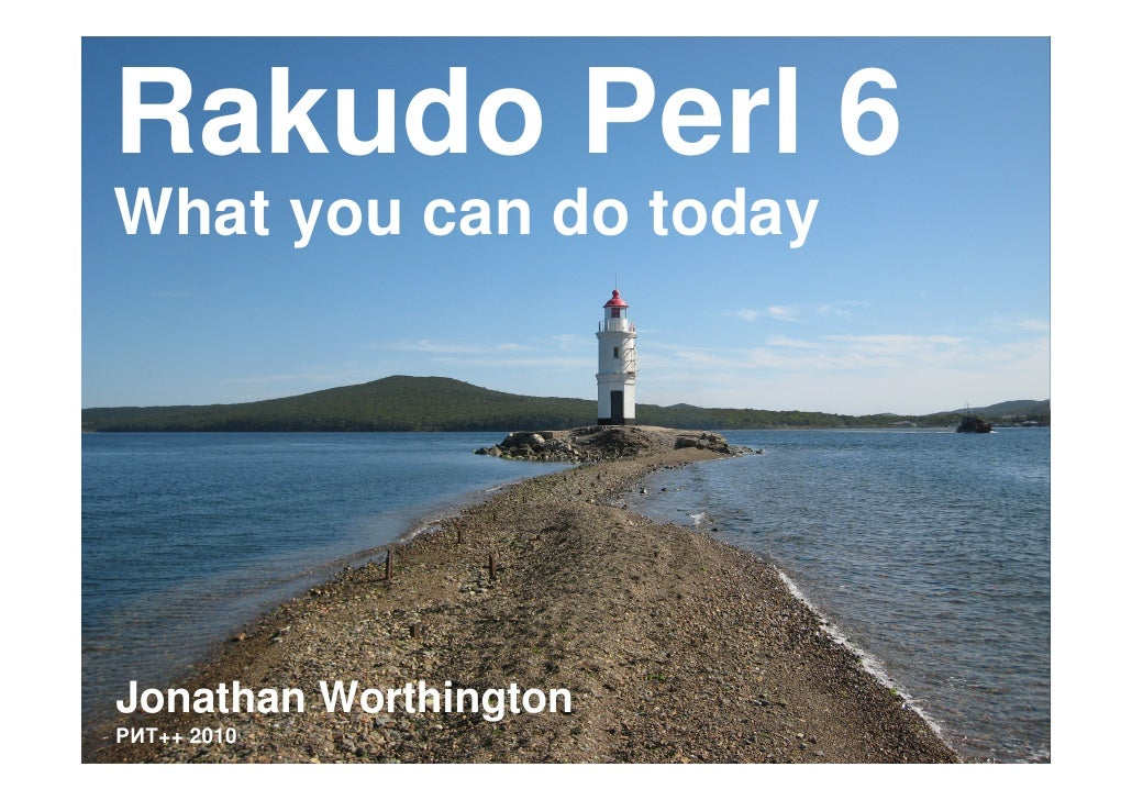 Rakudo Perl 6 What you can do today     Jonathan Worthington РИТ++ 2010