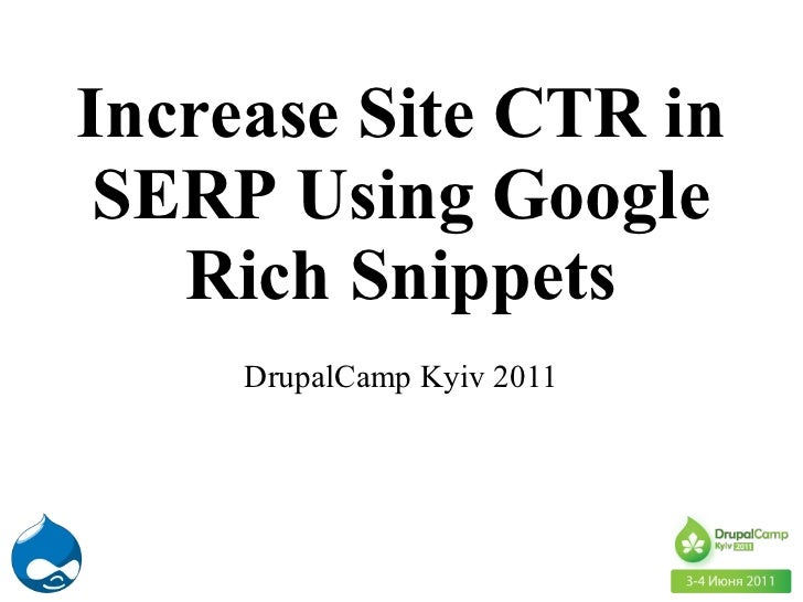 Alexey Kostin. Increase site ctr in serp using google rich snippets. DrupalCamp Kyiv 2011