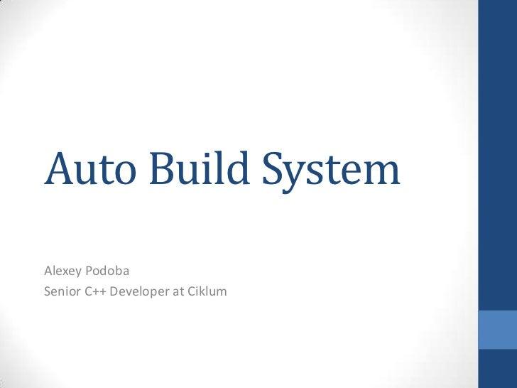 Auto Build SystemAlexey PodobaSenior C++ Developer at Ciklum