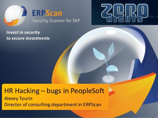 Invest in security to secure investments  HR Hacking – bugs in PeopleSoft Alexey Tyurin Director of consulting department ...