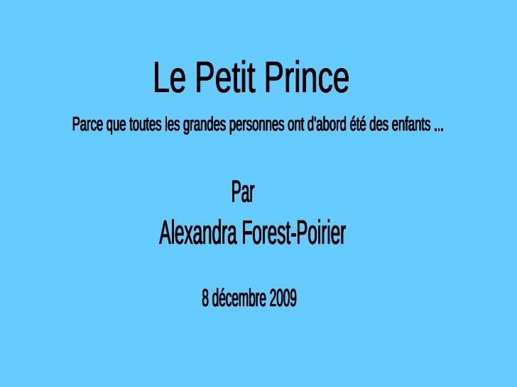 Le Petit Prince Parce que toutes les grandes personnes ont d'abord été des enfants ... Alexandra Forest-Poirier 8 décembre...