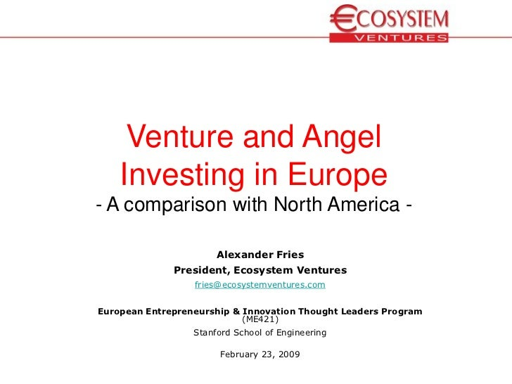Venture and Angel     Investing in Europe - A comparison with North America -                         Alexander Fries     ...