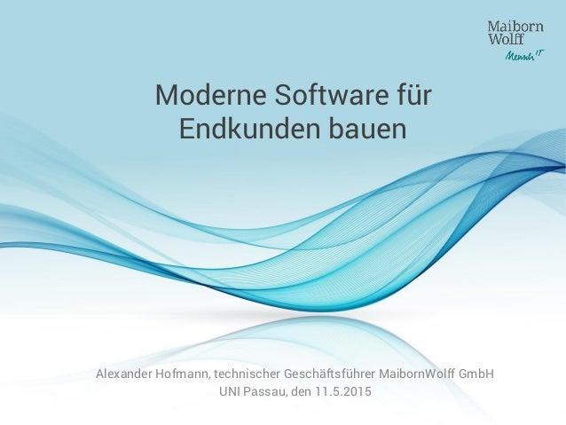 Moderne Software für Endkunden bauen Alexander Hofmann, technischer Geschäftsführer MaibornWolff GmbH UNI Passau, den 11.5...