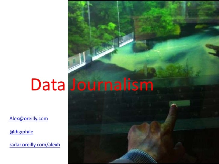Data JournalismAlex@oreilly.com@digiphileradar.oreilly.com/alexh