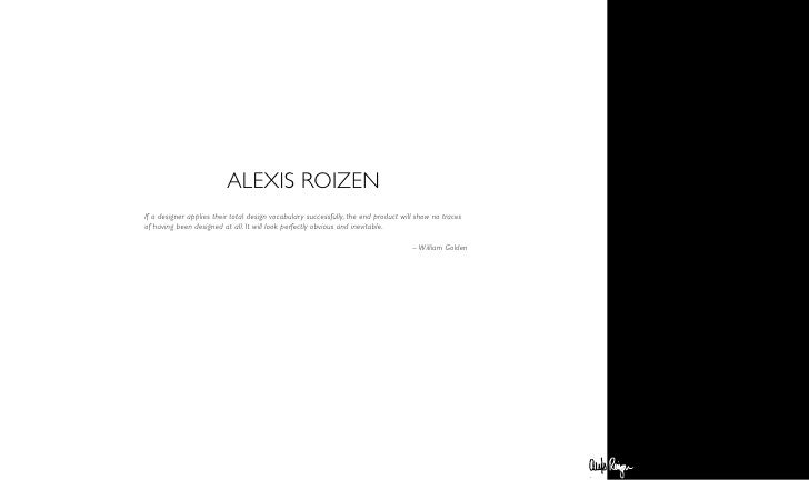 ALEXIS ROIZEN If a designer applies their total design vocabulary successfully, the end product will show no traces of hav...