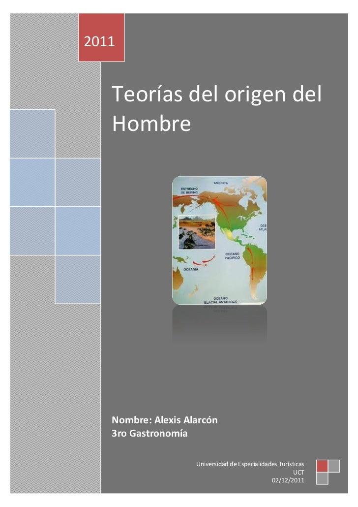 2011   Teorías del origen del   Hombre   Nombre: Alexis Alarcón   3ro Gastronomía                    Universidad de Especi...