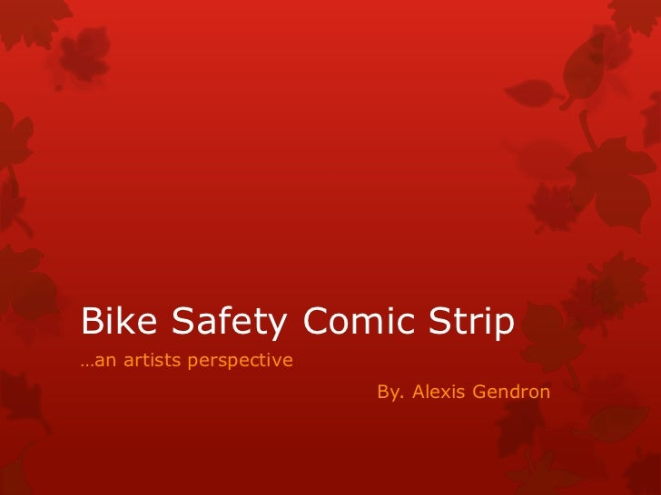Bike Safety Comic Strip<br />…an artists perspective<br />By. Alexis Gendron<br />