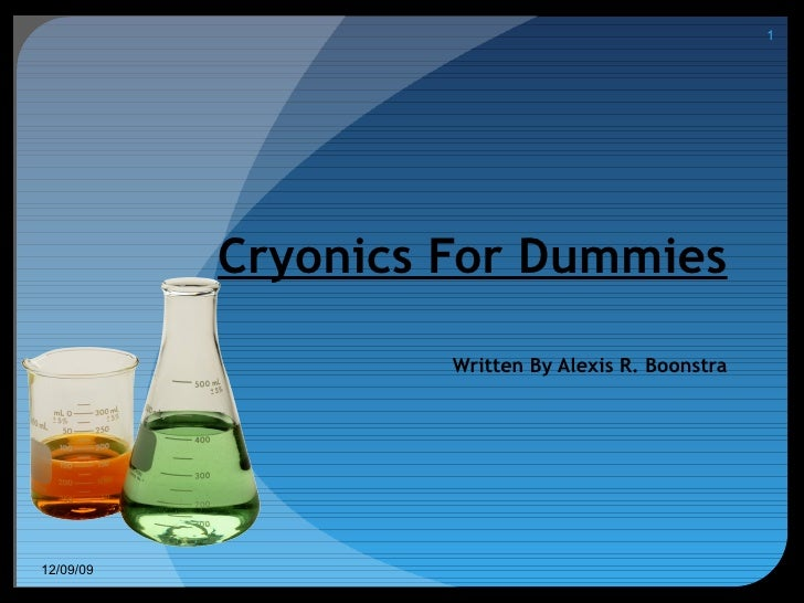 Cryonics For Dummies Written By Alexis R. Boonstra 06/08/09