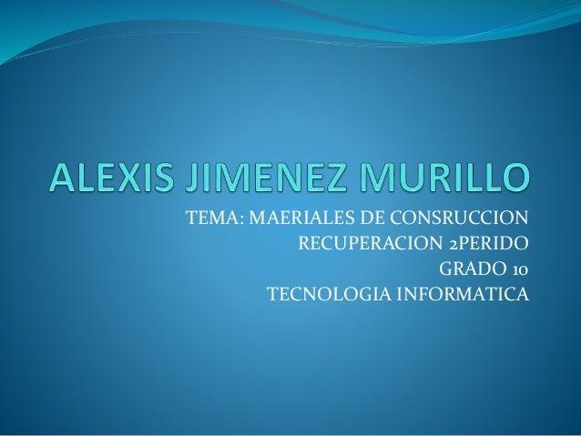 TEMA: MAERIALES DE CONSRUCCION RECUPERACION 2PERIDO GRADO 10 TECNOLOGIA INFORMATICA