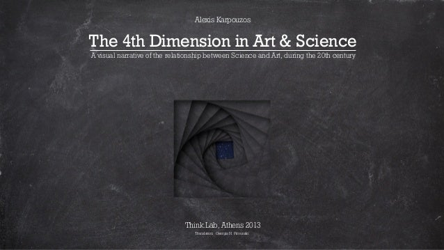Alexis Karpouzos  The 4th Dimension in Art & Science A visual narrative of the relationship between Science and Art, durin...