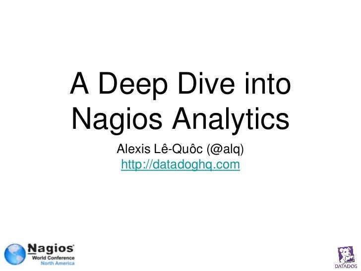A Deep Dive intoNagios Analytics   Alexis Lê-Quôc (@alq)    http://datadoghq.com