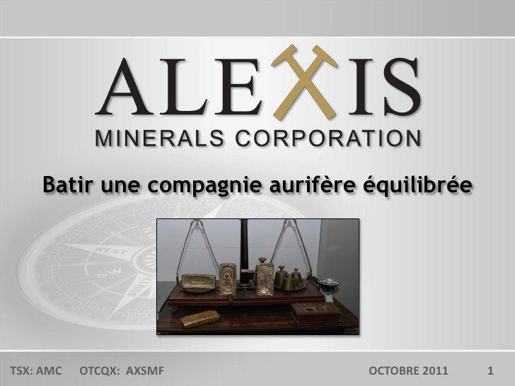 Batir une compagnie aurifère équilibrée                                                1TSX: AMC   OTCQX: AXSMF          O...