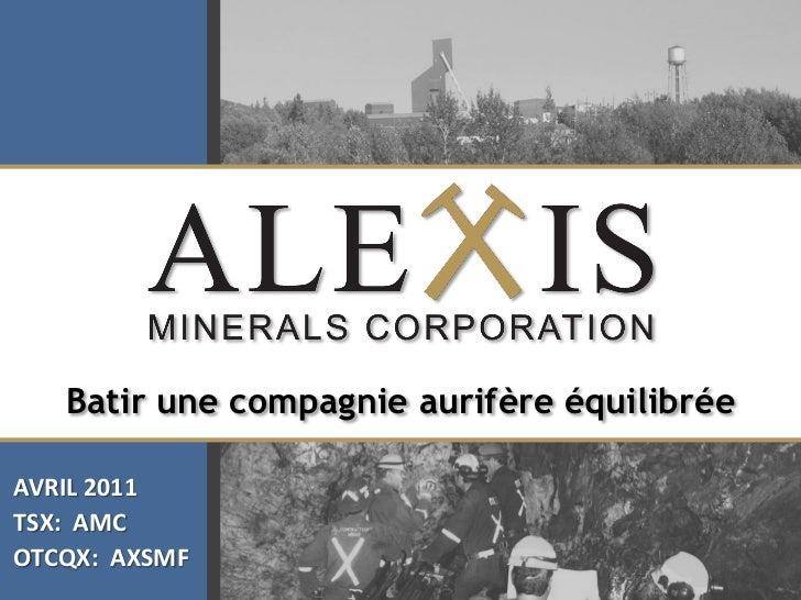Click to edit Master title style   Batir une compagnie aurifère équilibréeAVRIL 2011TSX: AMCOTCQX: AXSMF