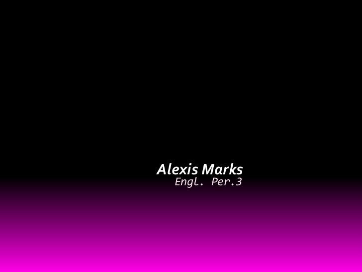 Alexis Marks  Engl. Per.3