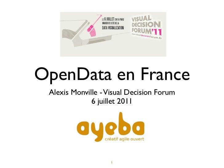 OpenData en France Alexis Monville - Visual Decision Forum              6 juillet 2011                    1