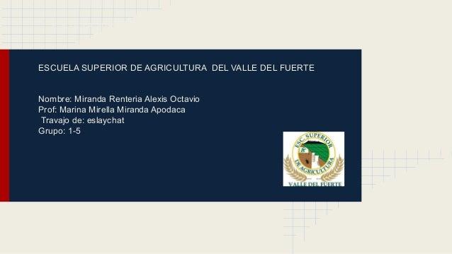 ESCUELA SUPERIOR DE AGRICULTURA DEL VALLE DEL FUERTE  ESCUELA SUPERIOR DE AGRICULTURA DEL VALLE DEL FUERTE Nombre: Miranda...