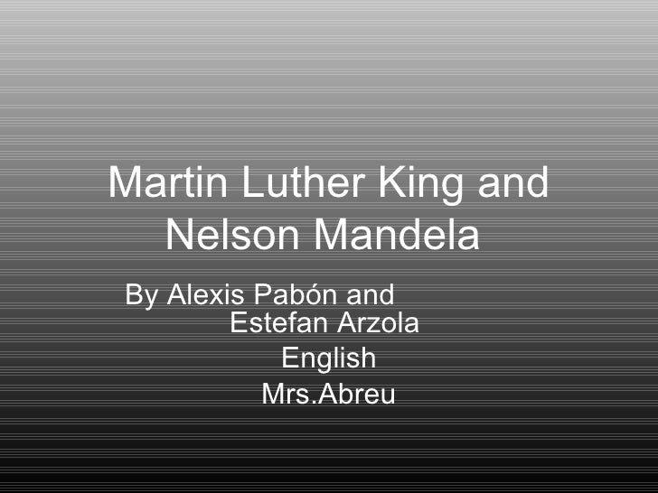 Martin Luther King and Nelson Mandela  By Alexis Pabón and  Estefan Arzola  English Mrs.Abreu