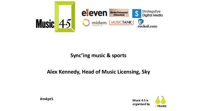 Music 4.5 is organised by #m4pt5 Sync'ing music & sports Alex Kennedy, Head of Music Licensing, Sky