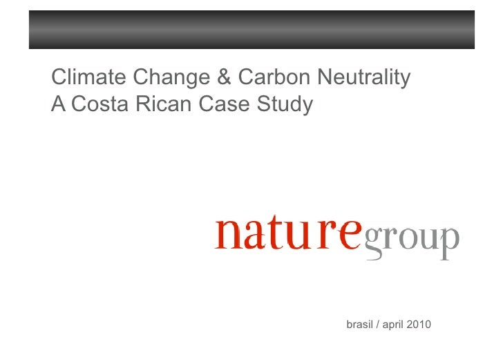 Climate Change & Carbon Neutrality A Costa Rican Case Study                                brasil / april 2010