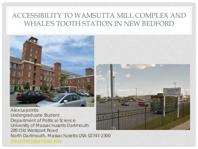 ACCESSIBILITY TO WAMSUTTA MILL COMPLEX AND WHALE'S TOOTH STATION IN NEW BEDFORD Alex Lapointe Undergraduate Student Depart...
